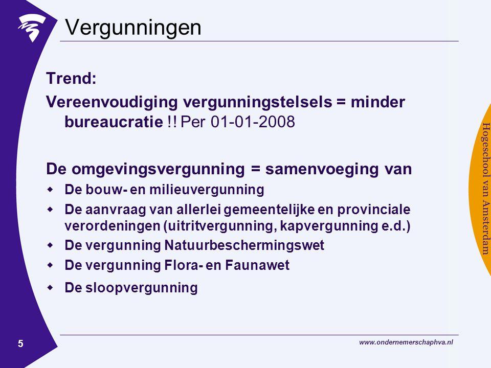 www.ondernemerschaphva.nl 5 Vergunningen Trend: Vereenvoudiging vergunningstelsels = minder bureaucratie !.