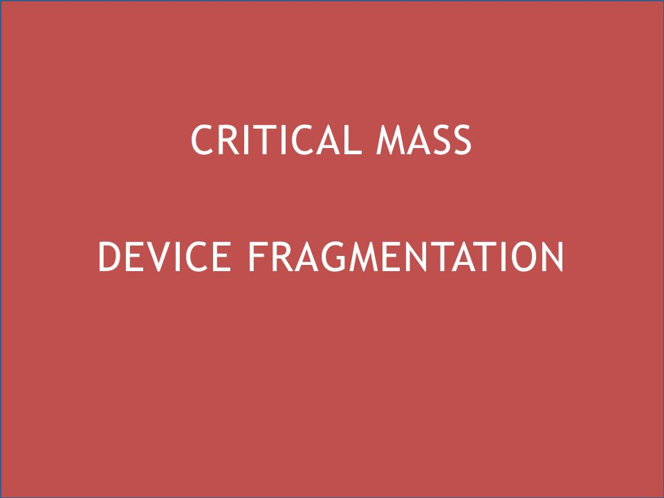 CRITICAL MASS DEVICE FRAGMENTATION