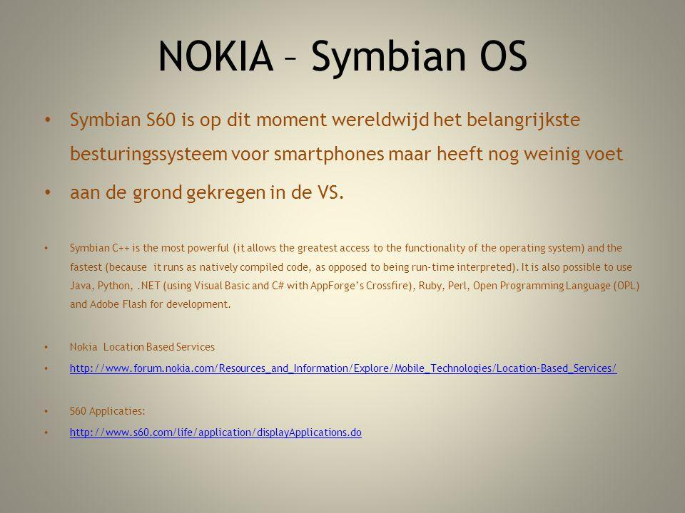 NOKIA – Symbian OS Symbian S60 is op dit moment wereldwijd het belangrijkste besturingssysteem voor smartphones maar heeft nog weinig voet aan de grond gekregen in de VS.