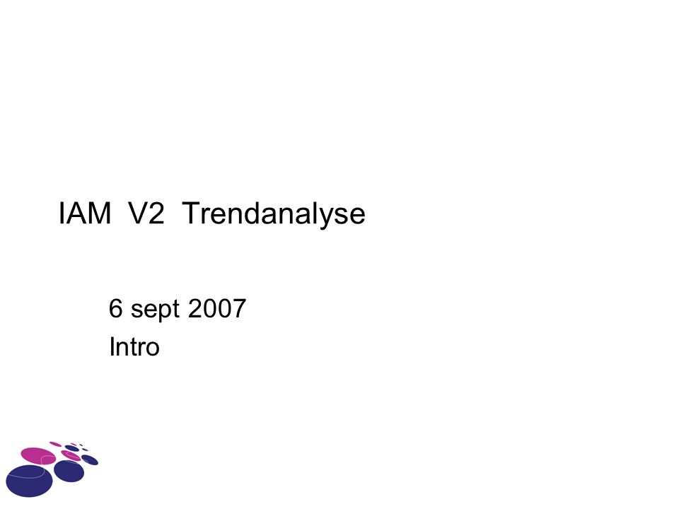IAM V2 Trendanalyse 6 sept 2007 Intro