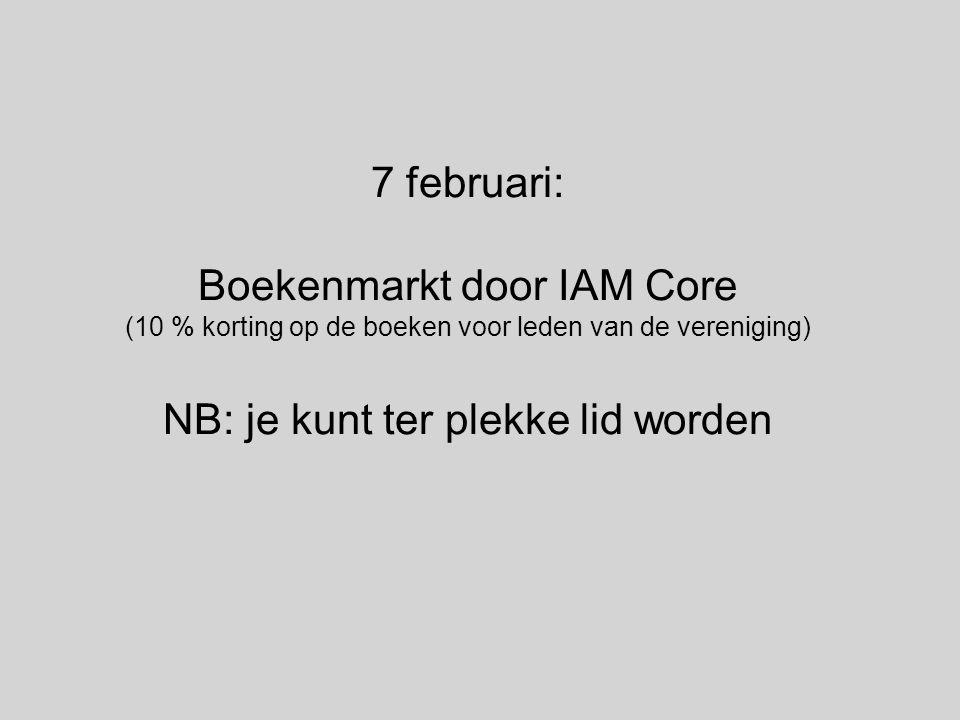 7 februari: Boekenmarkt door IAM Core (10 % korting op de boeken voor leden van de vereniging) NB: je kunt ter plekke lid worden