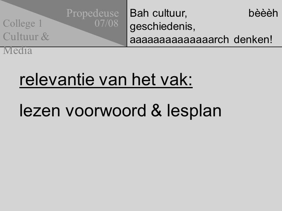 Bah cultuur, bèèèh geschiedenis, aaaaaaaaaaaaaarch denken.