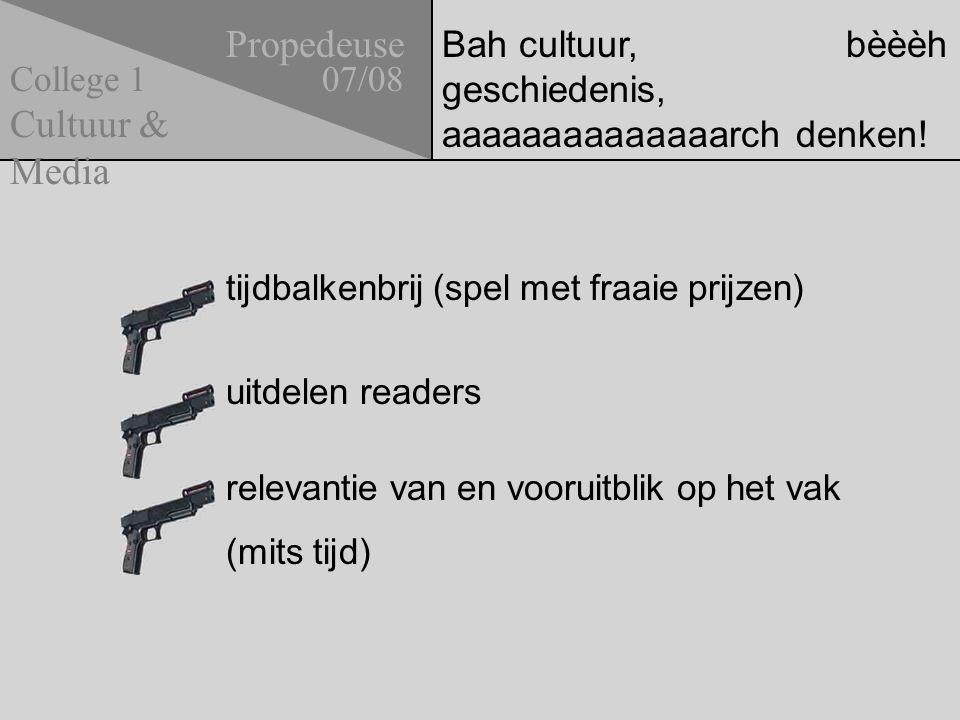 Bah cultuur, bèèèh geschiedenis, aaaaaaaaaaaaaarch denken! tijdbalkenbrij (spel met fraaie prijzen) uitdelen readers Propedeuse 07/08 Cultuur & Media