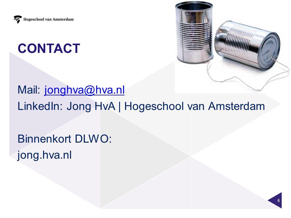 CONTACT Mail: jonghva@hva.nljonghva@hva.nl LinkedIn: Jong HvA | Hogeschool van Amsterdam Binnenkort DLWO: jong.hva.nl 6