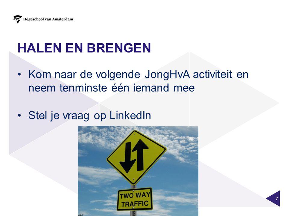 HALEN EN BRENGEN Kom naar de volgende JongHvA activiteit en neem tenminste één iemand mee Stel je vraag op LinkedIn 7