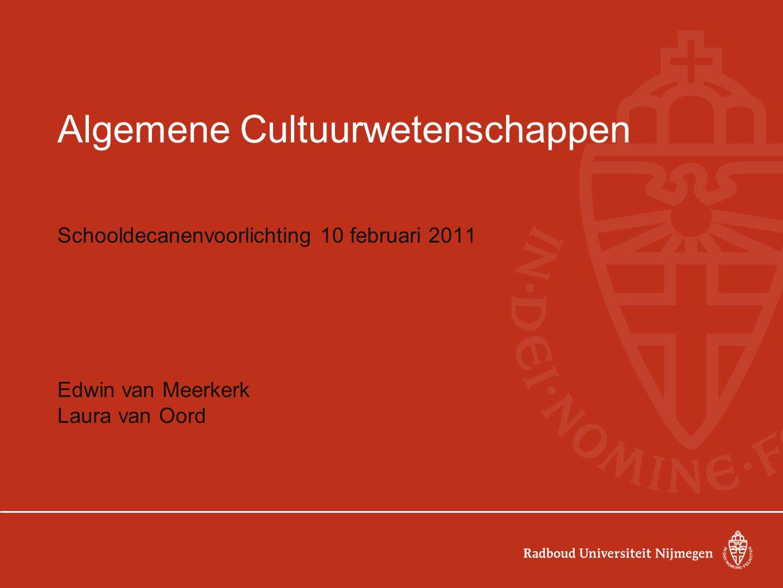 Algemene Cultuurwetenschappen Schooldecanenvoorlichting 10 februari 2011 Edwin van Meerkerk Laura van Oord