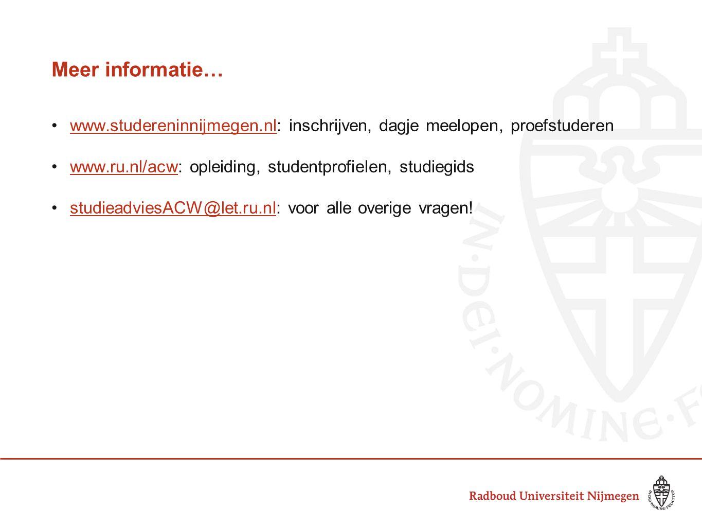 Meer informatie… www.studereninnijmegen.nl: inschrijven, dagje meelopen, proefstuderenwww.studereninnijmegen.nl www.ru.nl/acw: opleiding, studentprofi