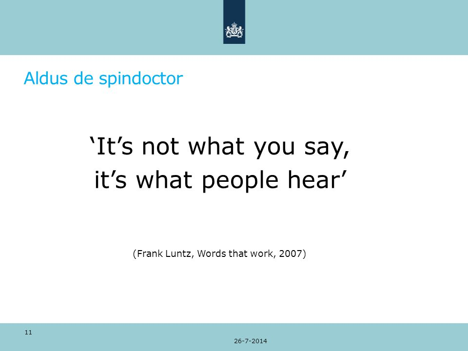 Aldus de spindoctor 'It's not what you say, it's what people hear' (Frank Luntz, Words that work, 2007) 26-7-2014 11