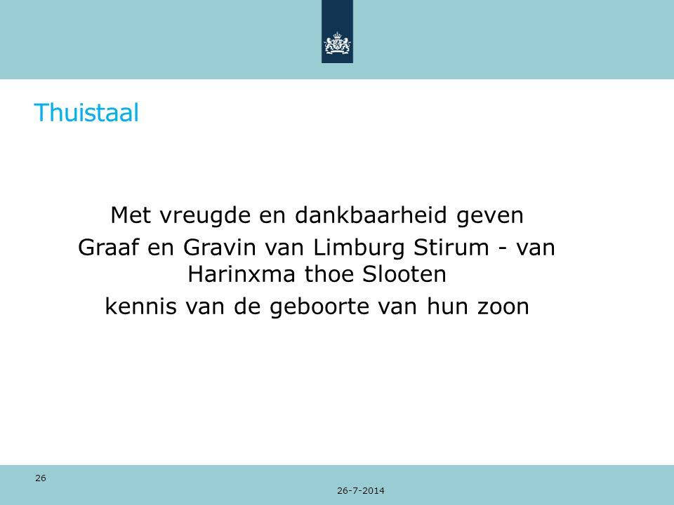 Thuistaal Met vreugde en dankbaarheid geven Graaf en Gravin van Limburg Stirum - van Harinxma thoe Slooten kennis van de geboorte van hun zoon 26-7-2014 26