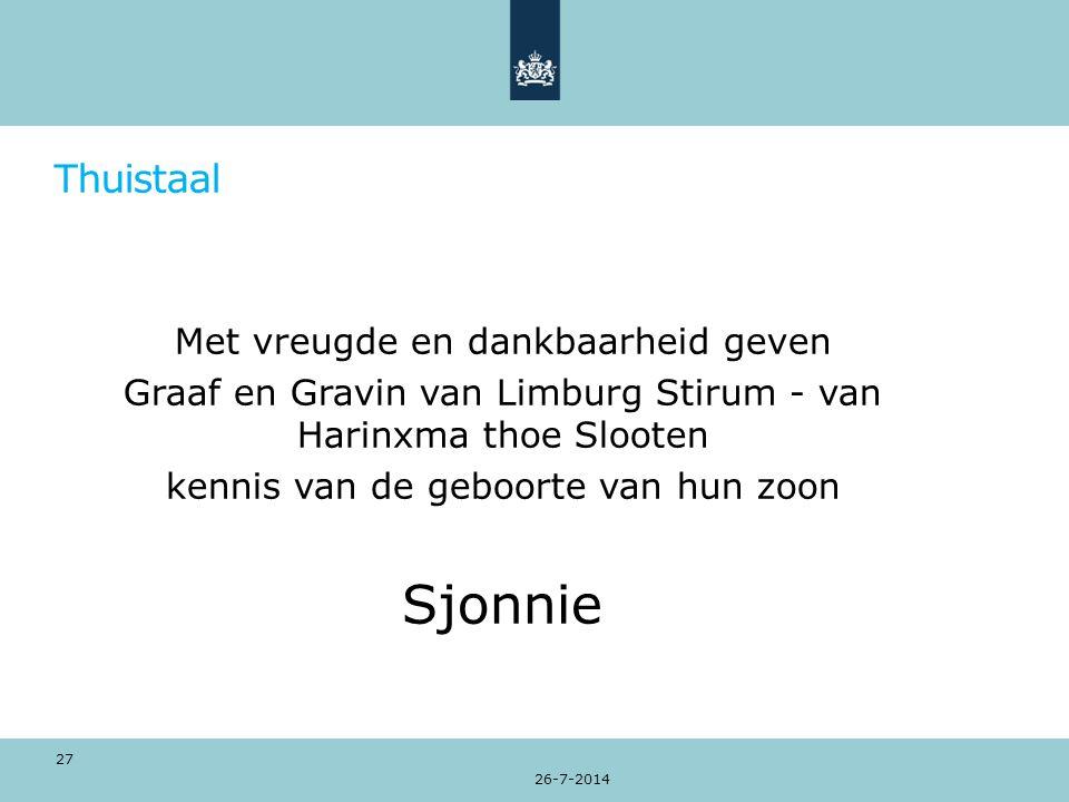 Thuistaal Met vreugde en dankbaarheid geven Graaf en Gravin van Limburg Stirum - van Harinxma thoe Slooten kennis van de geboorte van hun zoon Sjonnie 26-7-2014 27