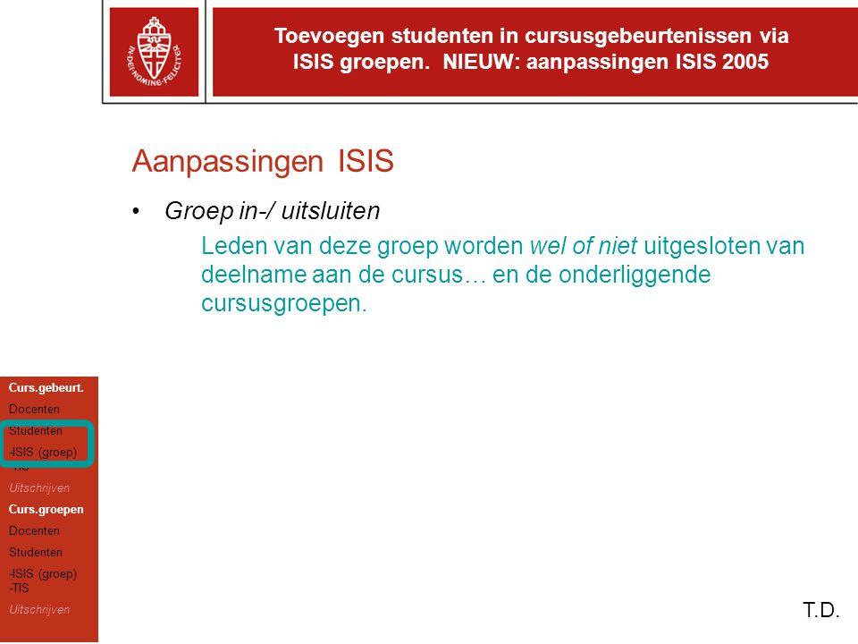 Aanpassingen ISIS Groep in-/ uitsluiten Leden van deze groep worden wel of niet uitgesloten van deelname aan de cursus… en de onderliggende cursusgroepen.