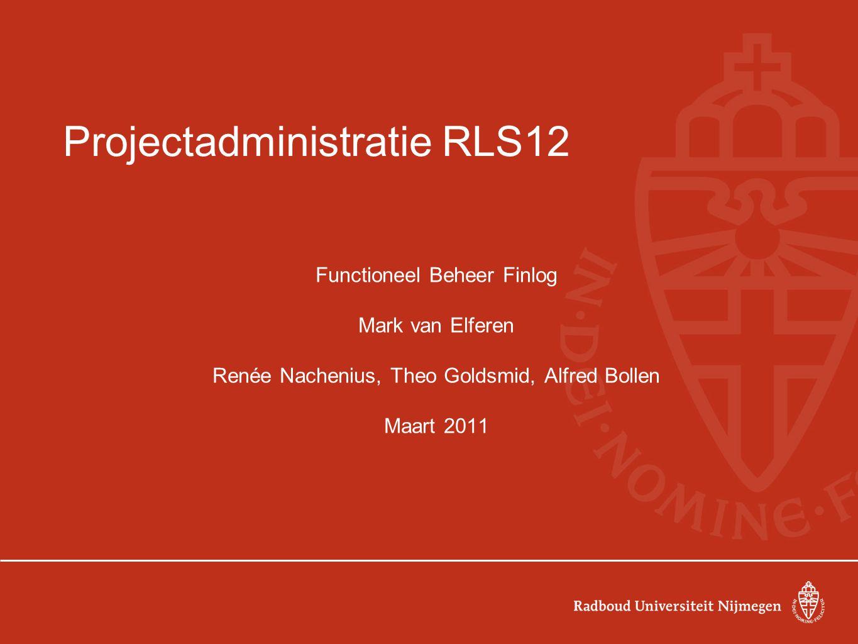 Projectadministratie RLS12 Functioneel Beheer Finlog Mark van Elferen Renée Nachenius, Theo Goldsmid, Alfred Bollen Maart 2011