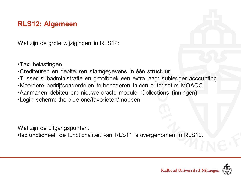 RLS12: BTW (TAX) Voor de subadministraties crediteuren en debiteuren één belastingmodule Aparte autorisatie voor BTW aangifte: MMM BTW aangiften BTW module complexe inrichting Wijzigen BTW terugvorderbaarheid (BTW plichtig ja/nee) is niet meer mogelijk