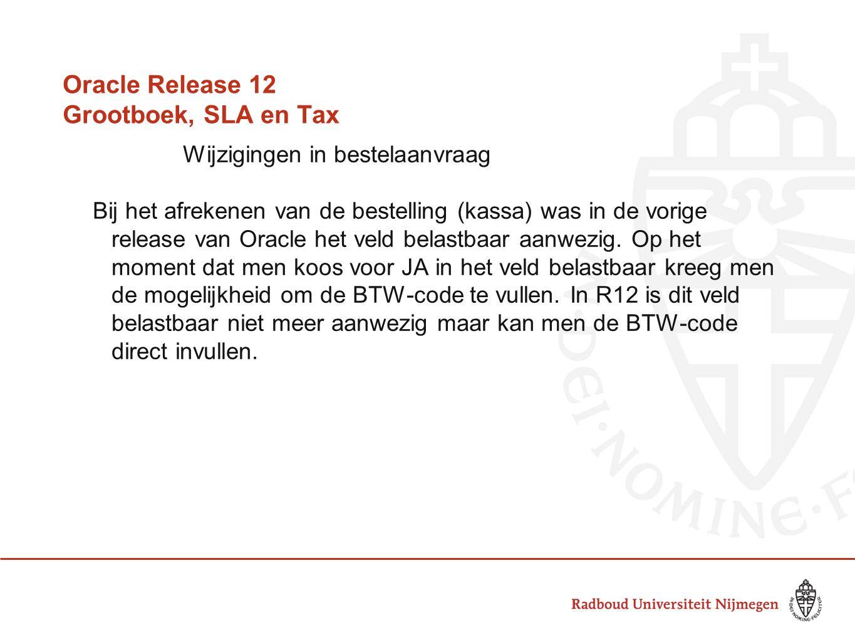 Oracle Release 12 Grootboek, SLA en Tax Wijzigingen in bestelaanvraag Bij het afrekenen van de bestelling (kassa) was in de vorige release van Oracle