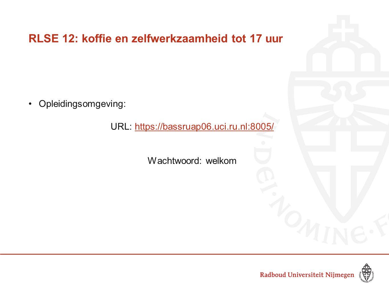 RLSE 12: koffie en zelfwerkzaamheid tot 17 uur Opleidingsomgeving: URL: https://bassruap06.uci.ru.nl:8005/https://bassruap06.uci.ru.nl:8005/ Wachtwoord: welkom