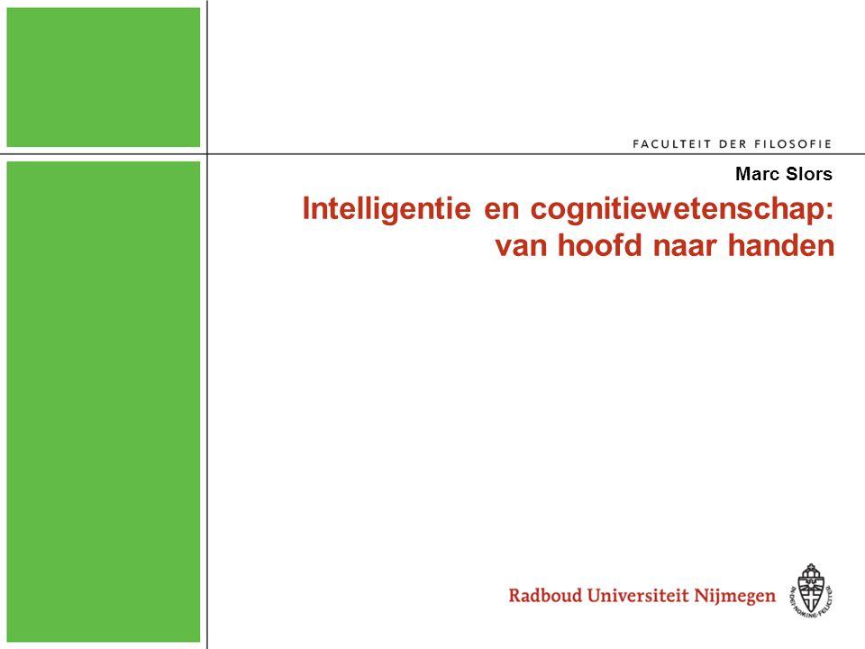 Intelligentie en cognitiewetenschap: van hoofd naar handen Marc Slors
