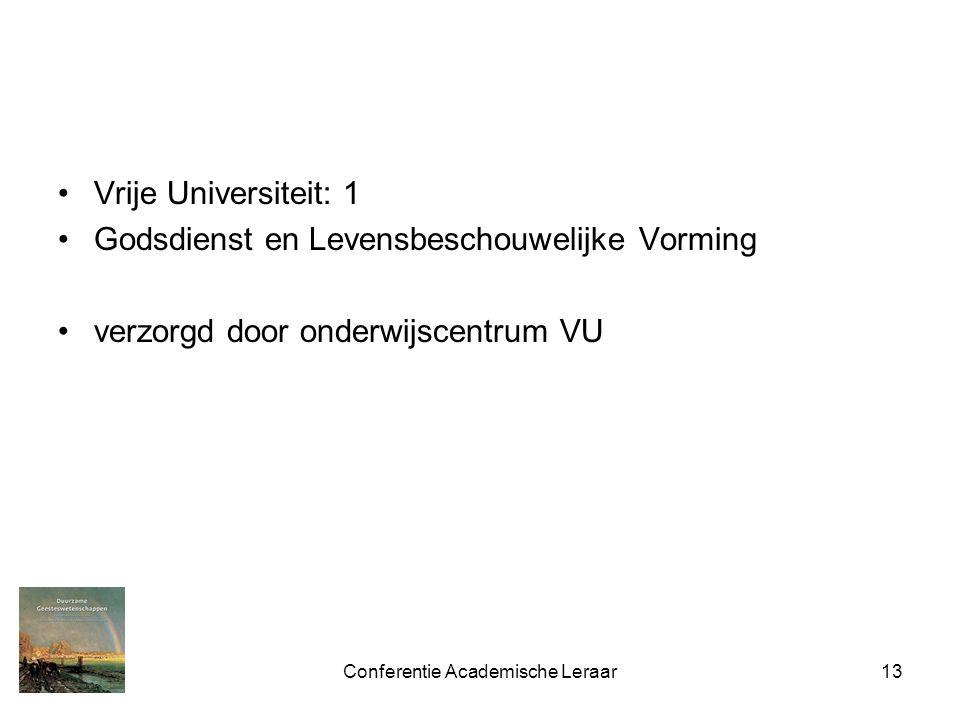 Conferentie Academische Leraar13 Vrije Universiteit: 1 Godsdienst en Levensbeschouwelijke Vorming verzorgd door onderwijscentrum VU