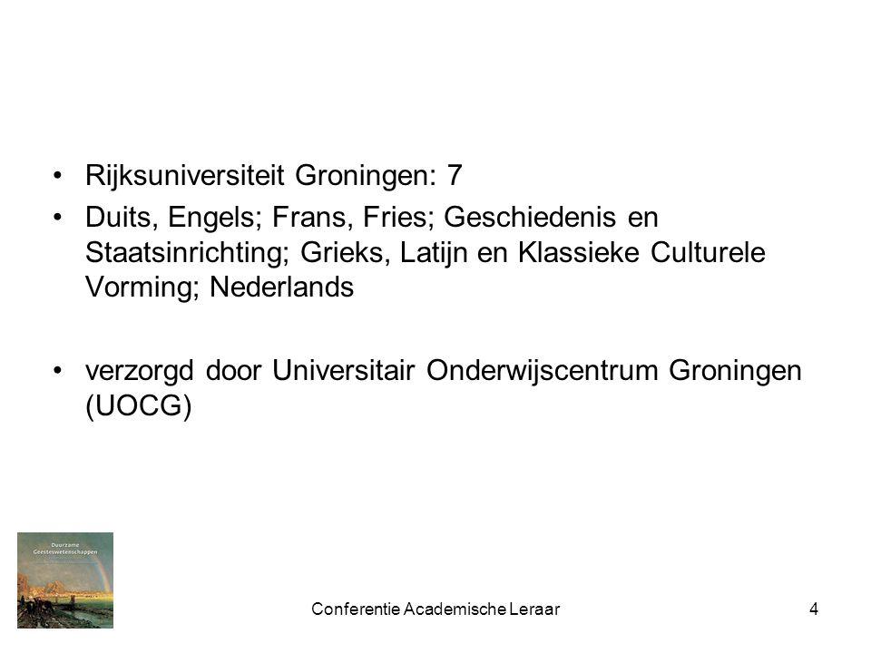 Conferentie Academische Leraar4 Rijksuniversiteit Groningen: 7 Duits, Engels; Frans, Fries; Geschiedenis en Staatsinrichting; Grieks, Latijn en Klassi