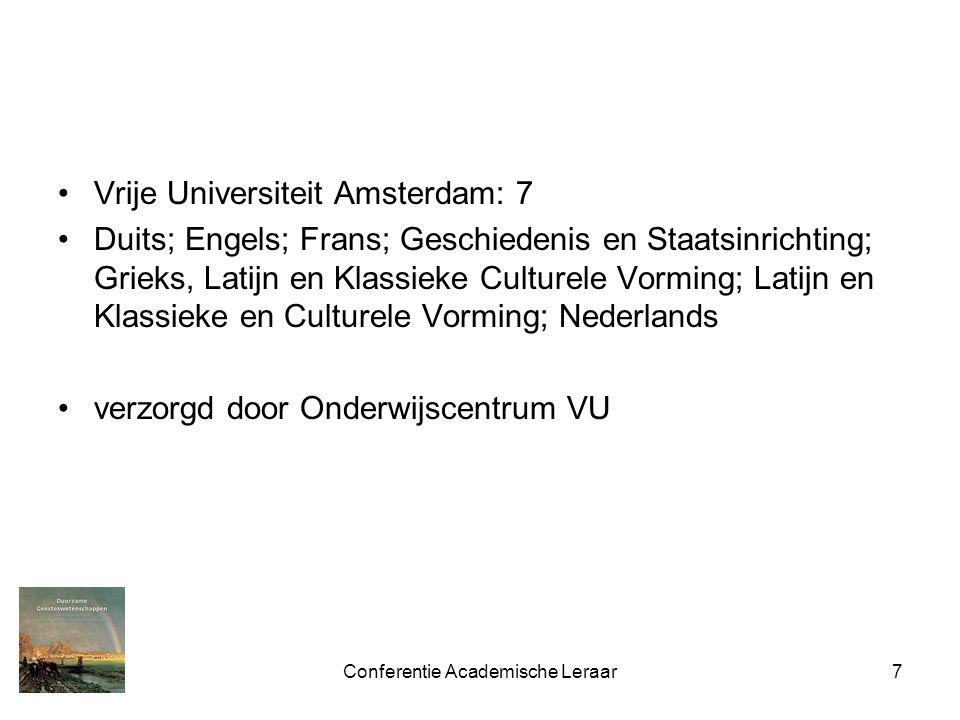 Conferentie Academische Leraar7 Vrije Universiteit Amsterdam: 7 Duits; Engels; Frans; Geschiedenis en Staatsinrichting; Grieks, Latijn en Klassieke Culturele Vorming; Latijn en Klassieke en Culturele Vorming; Nederlands verzorgd door Onderwijscentrum VU