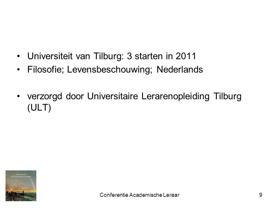 Conferentie Academische Leraar9 Universiteit van Tilburg: 3 starten in 2011 Filosofie; Levensbeschouwing; Nederlands verzorgd door Universitaire Lerarenopleiding Tilburg (ULT)