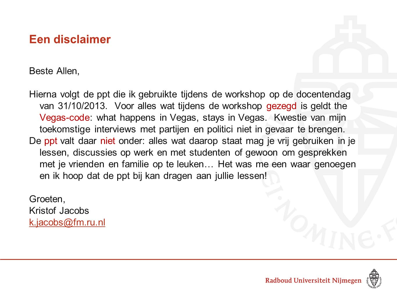 Een disclaimer Beste Allen, Hierna volgt de ppt die ik gebruikte tijdens de workshop op de docentendag van 31/10/2013. Voor alles wat tijdens de works