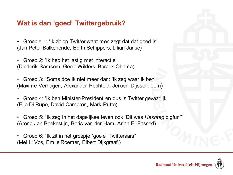 Wat is dan 'goed' Twittergebruik? Groepje 1: 'Ik zit op Twitter want men zegt dat dat goed is' (Jan Peter Balkenende, Edith Schippers, Lilian Janse) G