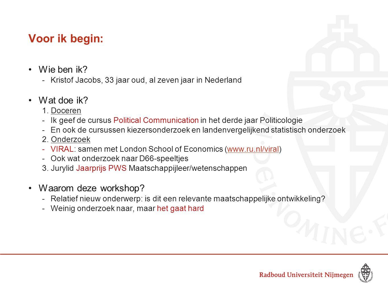 Voor ik begin: Wie ben ik? -Kristof Jacobs, 33 jaar oud, al zeven jaar in Nederland Wat doe ik? 1. Doceren -Ik geef de cursus Political Communication
