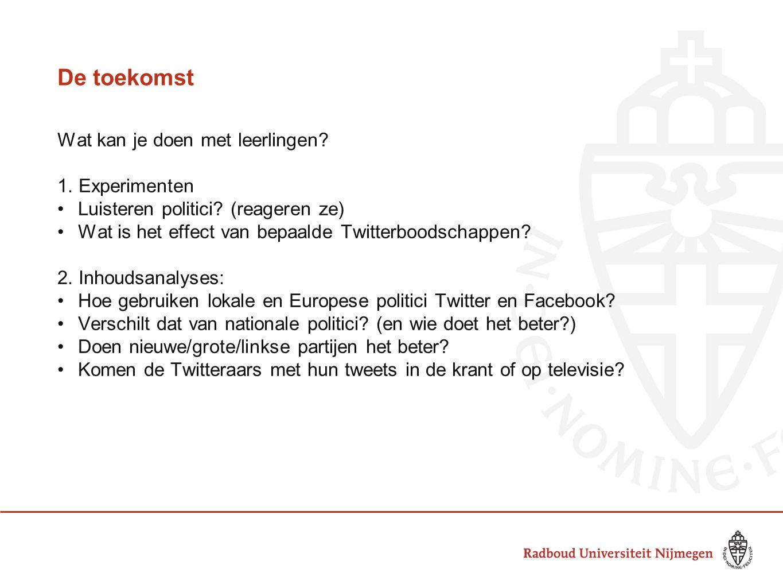 De toekomst Wat kan je doen met leerlingen? 1. Experimenten Luisteren politici? (reageren ze) Wat is het effect van bepaalde Twitterboodschappen? 2. I