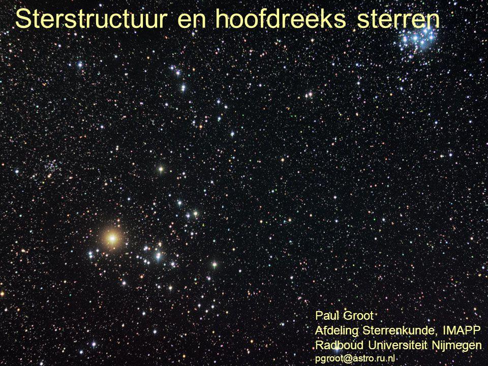 Sterstructuur en hoofdreeks sterren Paul Groot Afdeling Sterrenkunde, IMAPP Radboud Universiteit Nijmegen pgroot@astro.ru.nl