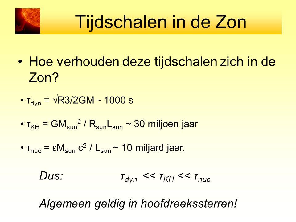 Tijdschalen in de Zon Hoe verhouden deze tijdschalen zich in de Zon? τ dyn = √R3/2GM ~ 1000 s τ KH = GM sun 2 / R sun L sun ~ 30 miljoen jaar τ nuc =