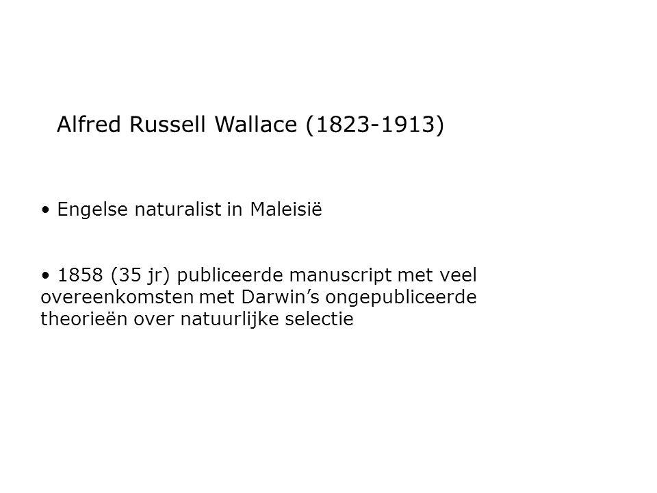 Alfred Russell Wallace (1823-1913) Engelse naturalist in Maleisië 1858 (35 jr) publiceerde manuscript met veel overeenkomsten met Darwin's ongepublice