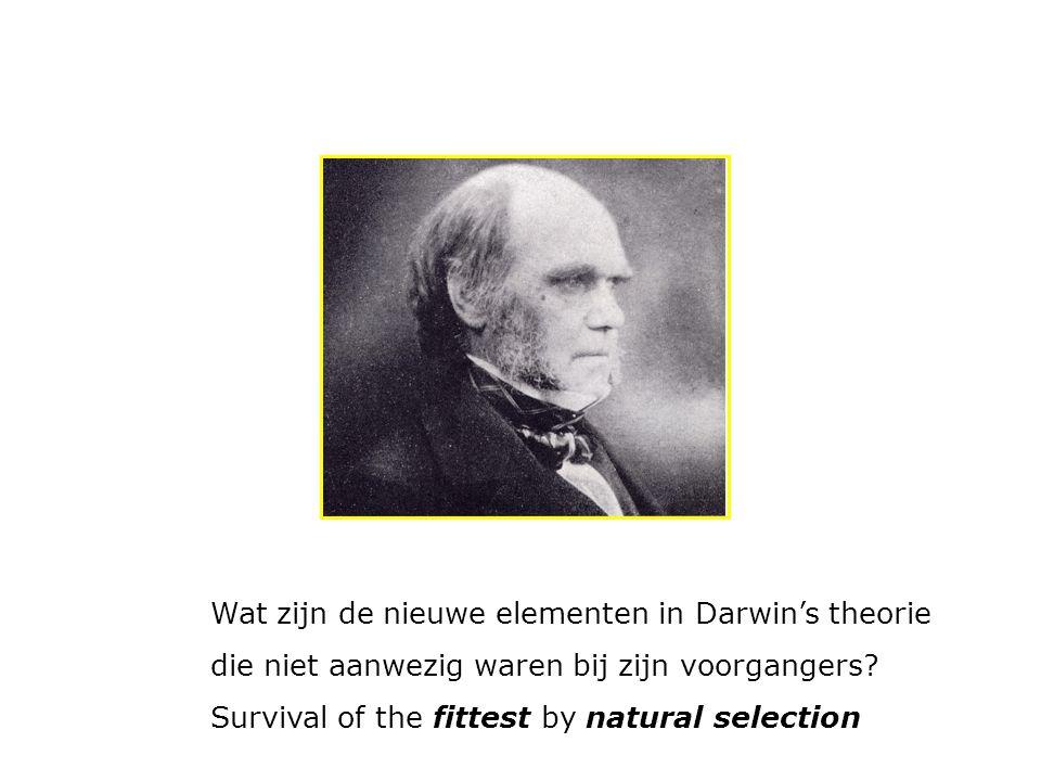 Wat zijn de nieuwe elementen in Darwin's theorie die niet aanwezig waren bij zijn voorgangers? Survival of the fittest by natural selection