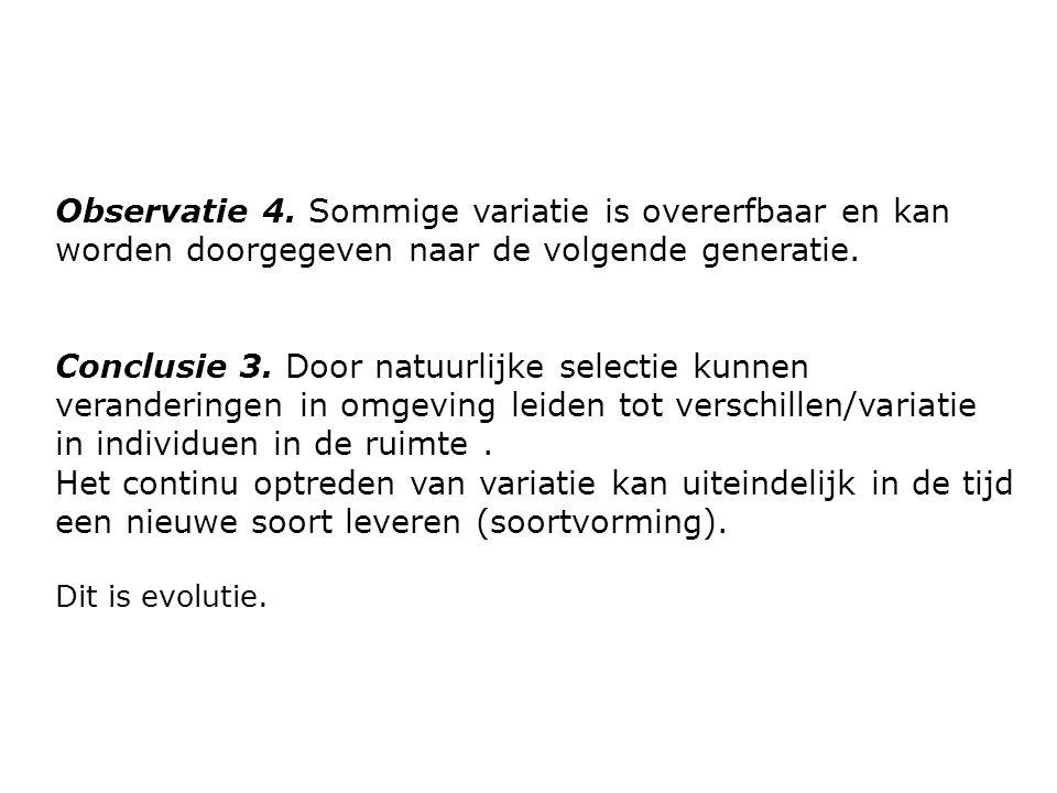 Observatie 4. Sommige variatie is overerfbaar en kan worden doorgegeven naar de volgende generatie. Conclusie 3. Door natuurlijke selectie kunnen vera