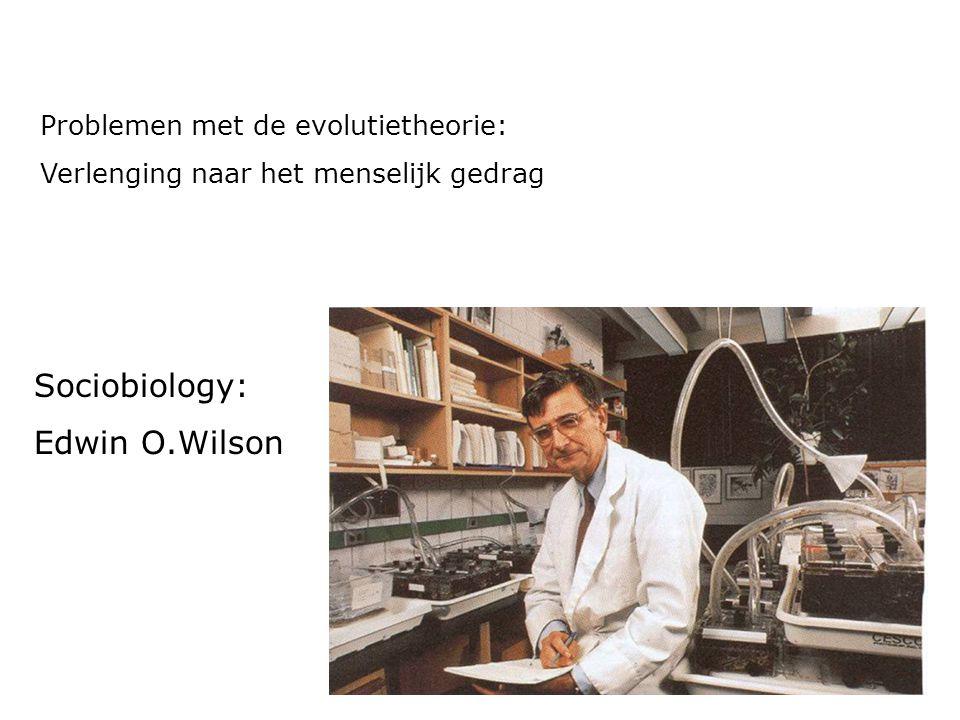 Sociobiology: Edwin O.Wilson Problemen met de evolutietheorie: Verlenging naar het menselijk gedrag