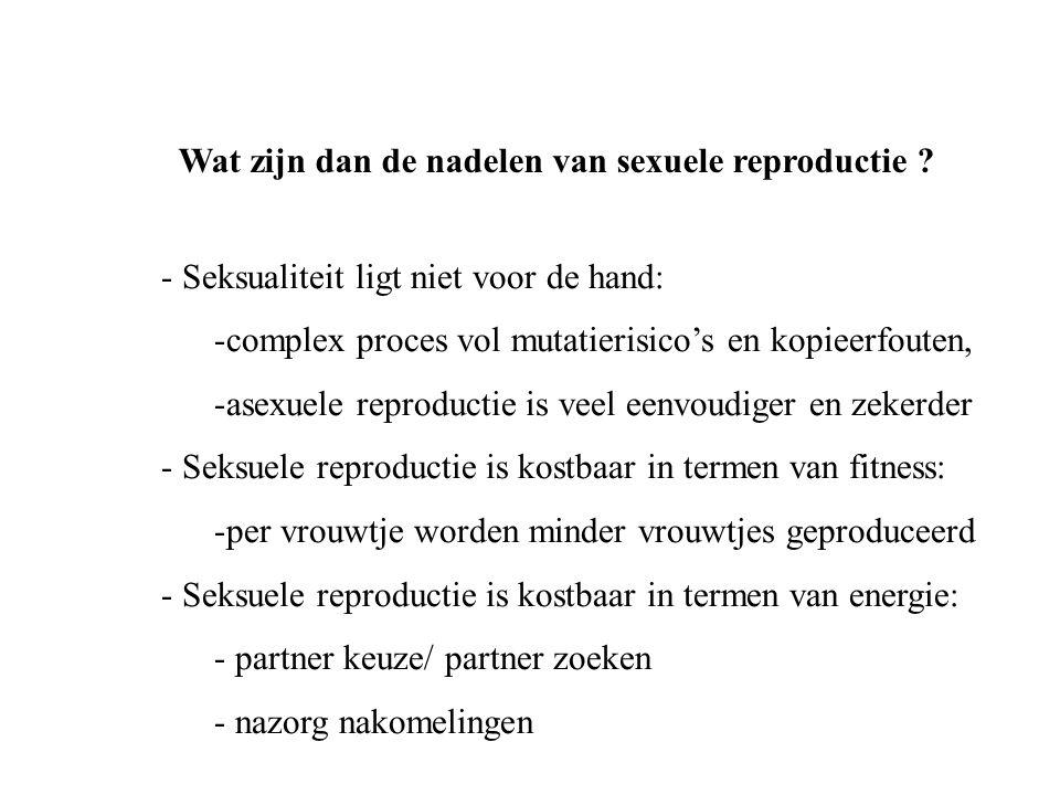 - Seksualiteit ligt niet voor de hand: -complex proces vol mutatierisico's en kopieerfouten, -asexuele reproductie is veel eenvoudiger en zekerder - S