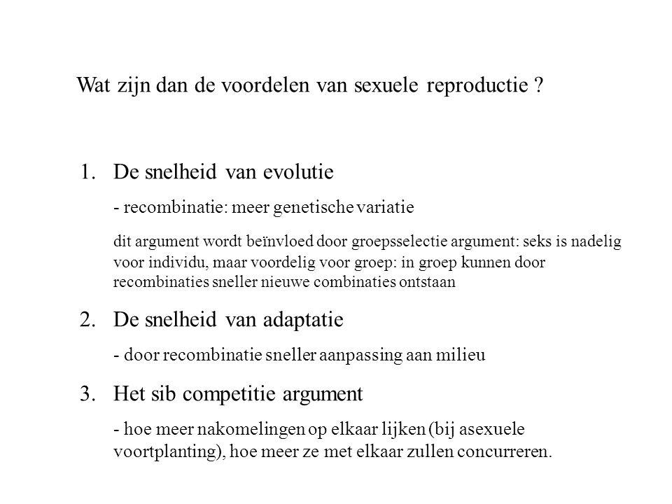 Wat zijn dan de voordelen van sexuele reproductie ? 1.De snelheid van evolutie - recombinatie: meer genetische variatie dit argument wordt beïnvloed d