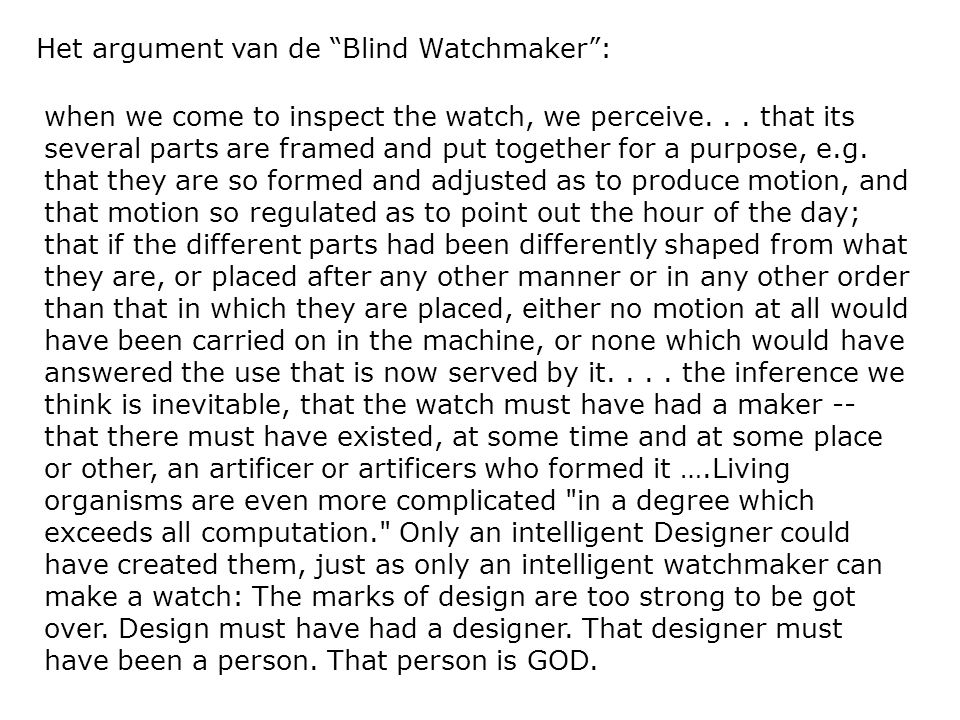 "Het argument van de ""Blind Watchmaker"": when we come to inspect the watch, we perceive... that its several parts are framed and put together for a pur"