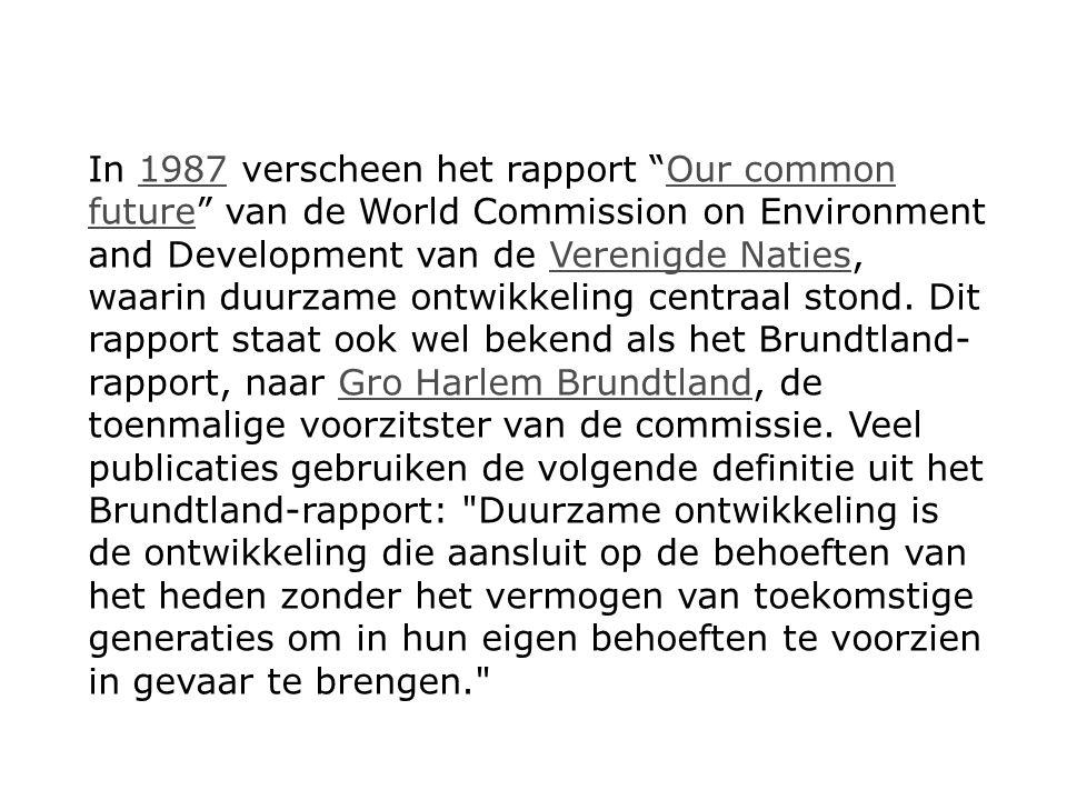"""In 1987 verscheen het rapport """"Our common future"""" van de World Commission on Environment and Development van de Verenigde Naties, waarin duurzame ontw"""