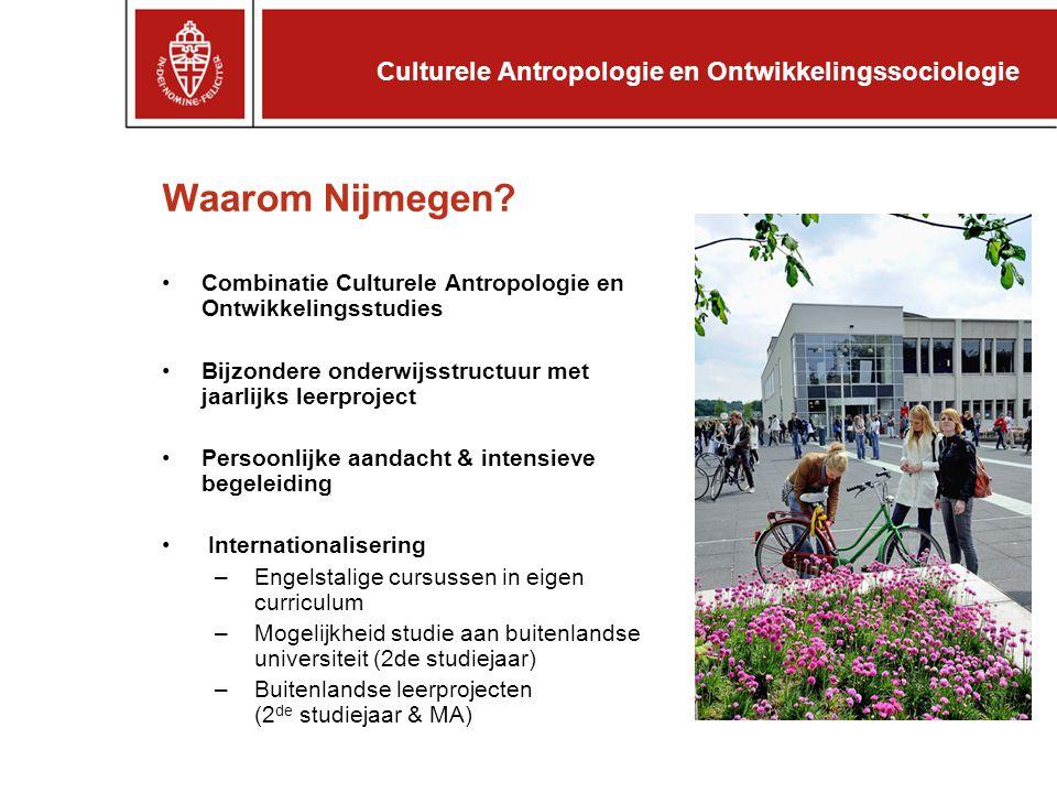Waarom Nijmegen? Combinatie Culturele Antropologie en Ontwikkelingsstudies Bijzondere onderwijsstructuur met jaarlijks leerproject Persoonlijke aandac