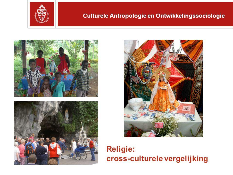 Religie: cross-culturele vergelijking Culturele Antropologie en Ontwikkelingssociologie