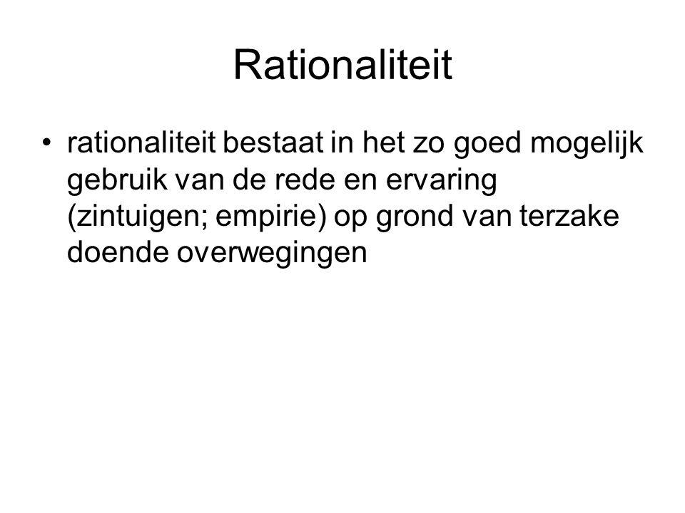 Rationaliteit rationaliteit bestaat in het zo goed mogelijk gebruik van de rede en ervaring (zintuigen; empirie) op grond van terzake doende overwegin