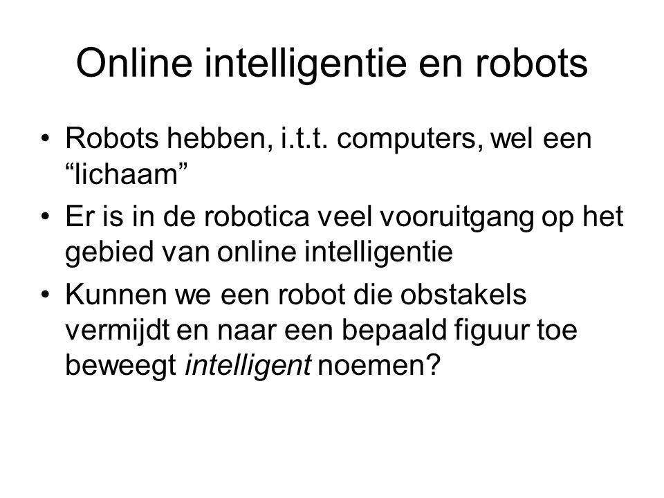 """Online intelligentie en robots Robots hebben, i.t.t. computers, wel een """"lichaam"""" Er is in de robotica veel vooruitgang op het gebied van online intel"""