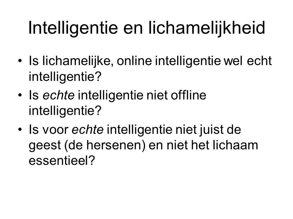 Intelligentie en lichamelijkheid Is lichamelijke, online intelligentie wel echt intelligentie? Is echte intelligentie niet offline intelligentie? Is v