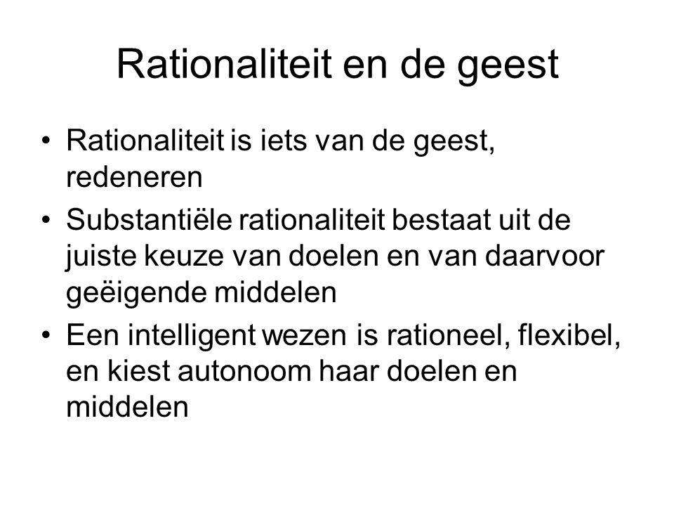 Rationaliteit en de geest Rationaliteit is iets van de geest, redeneren Substantiële rationaliteit bestaat uit de juiste keuze van doelen en van daarv