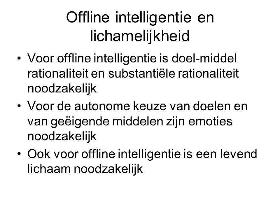 Offline intelligentie en lichamelijkheid Voor offline intelligentie is doel-middel rationaliteit en substantiële rationaliteit noodzakelijk Voor de au