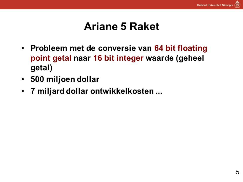 5 Ariane 5 Raket Probleem met de conversie van 64 bit floating point getal naar 16 bit integer waarde (geheel getal) 500 miljoen dollar 7 miljard dollar ontwikkelkosten...