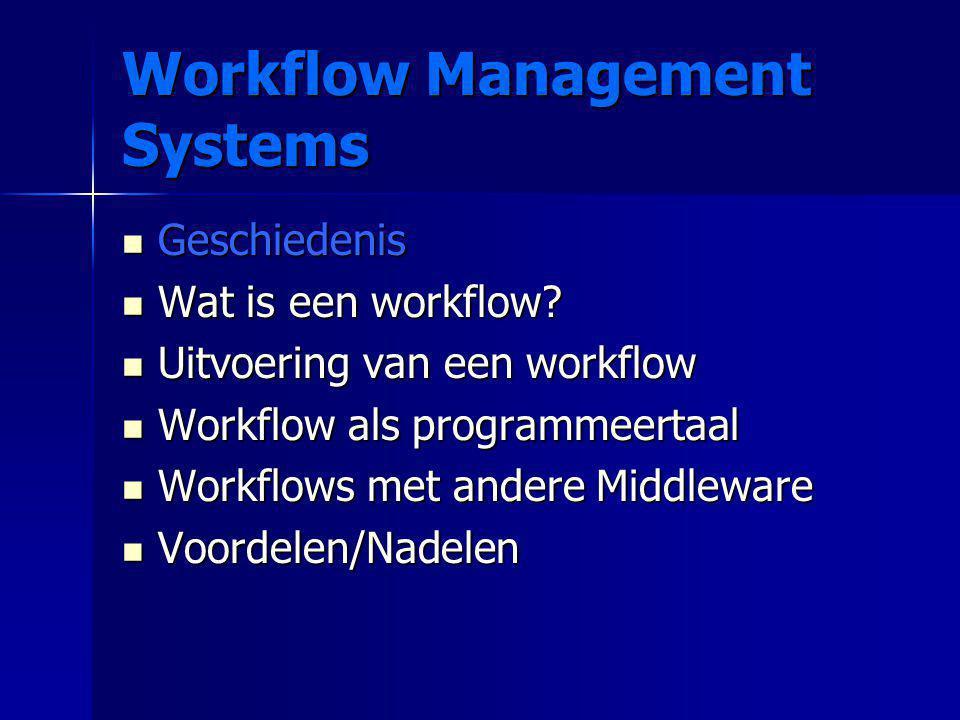 Geschiedenis Geschiedenis Wat is een workflow? Wat is een workflow? Uitvoering van een workflow Uitvoering van een workflow Workflow als programmeerta