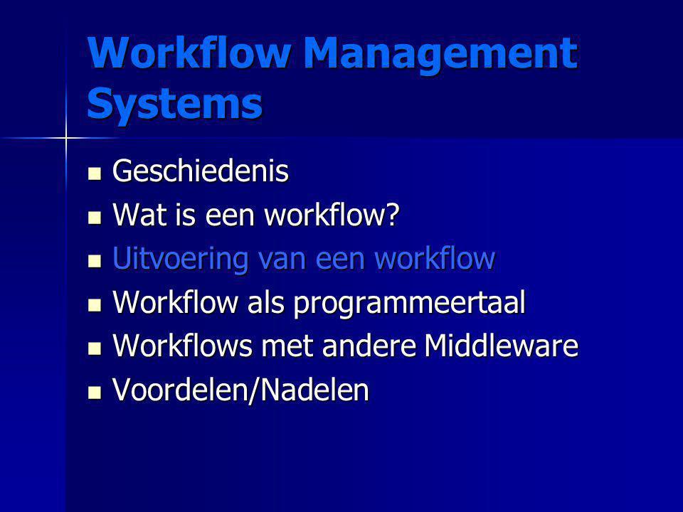 Workflow Management Systems Geschiedenis Geschiedenis Wat is een workflow? Wat is een workflow? Uitvoering van een workflow Uitvoering van een workflo