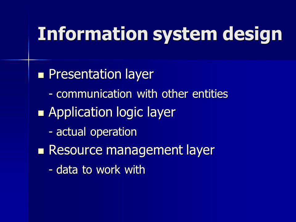 Architectural design Information systems are composed of several layers, or tiers.
