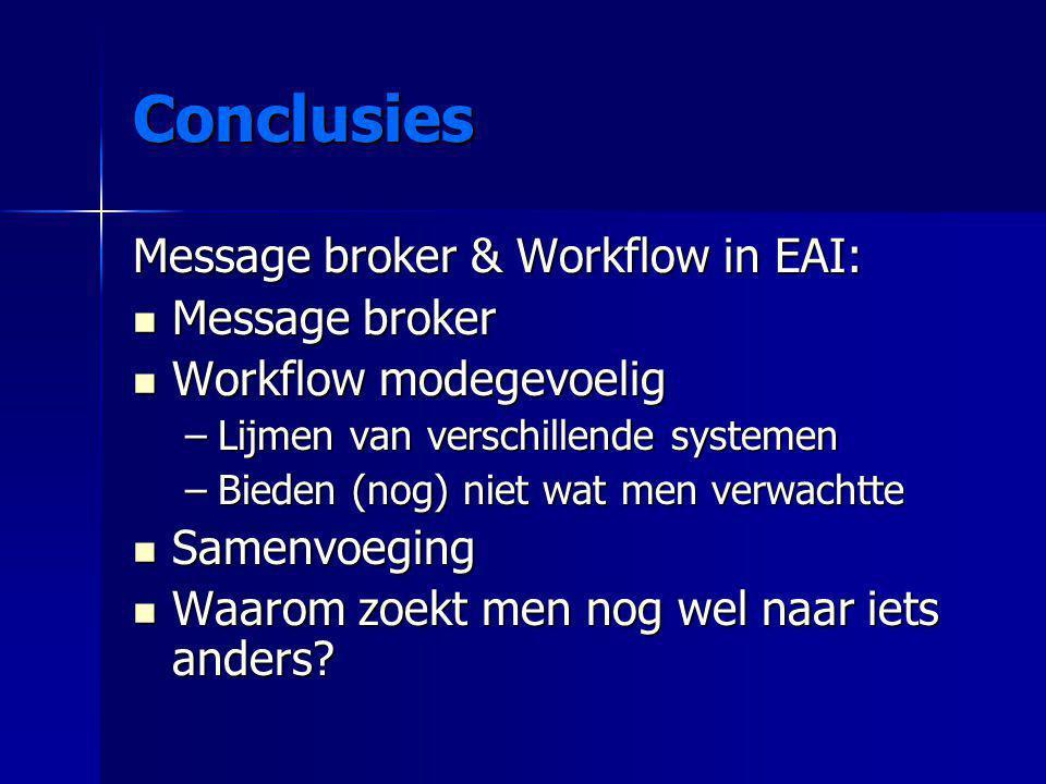Conclusies Message broker & Workflow in EAI: Message broker Message broker Workflow modegevoelig Workflow modegevoelig –Lijmen van verschillende syste